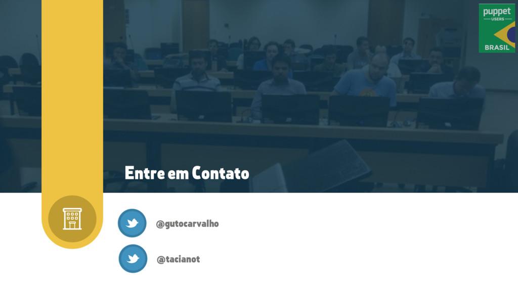 Entre em Contato @gutocarvalho @tacianot