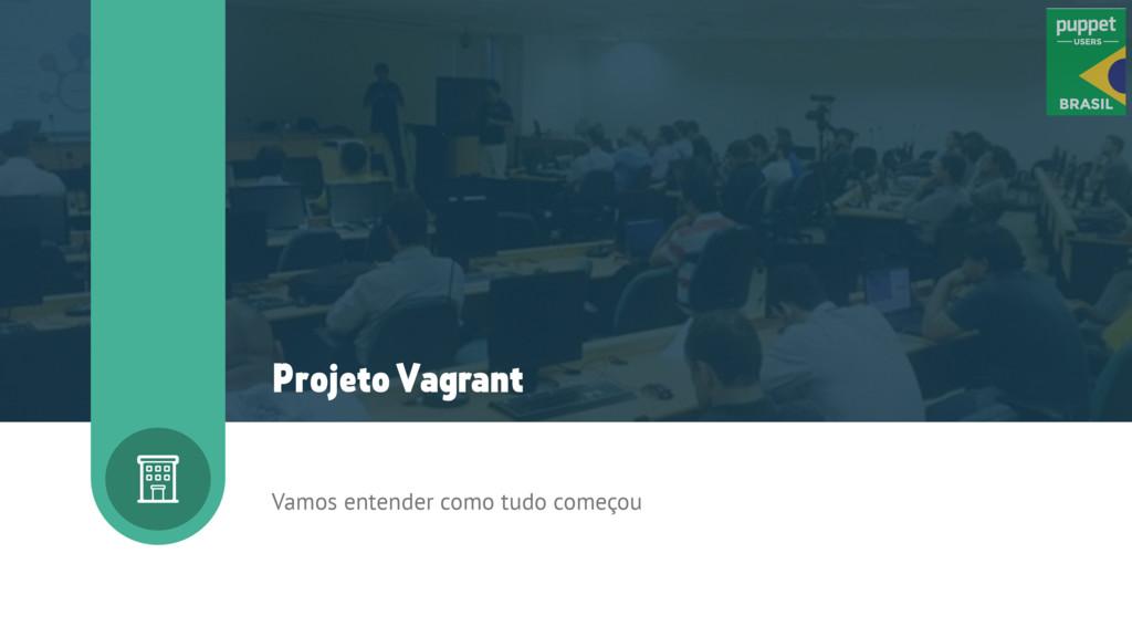 Vamos entender como tudo começou Projeto Vagran...
