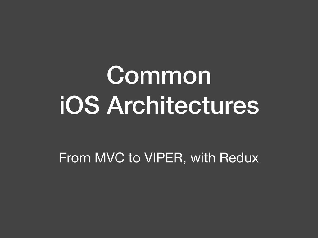 Common iOS Architectures From MVC to VIPER, wit...