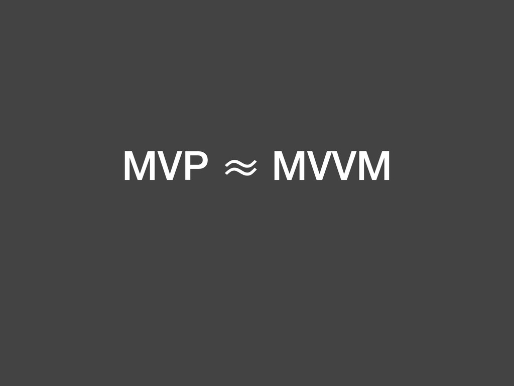 MVP ≈ MVVM