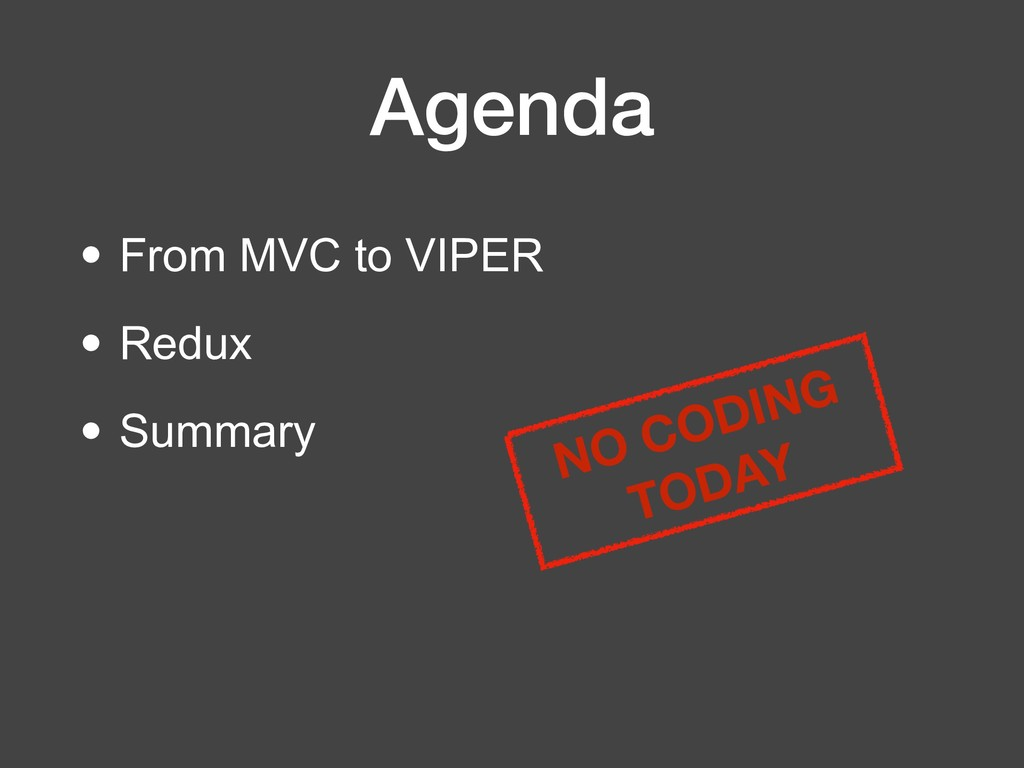 Agenda • From MVC to VIPER • Redux • Summary NO...