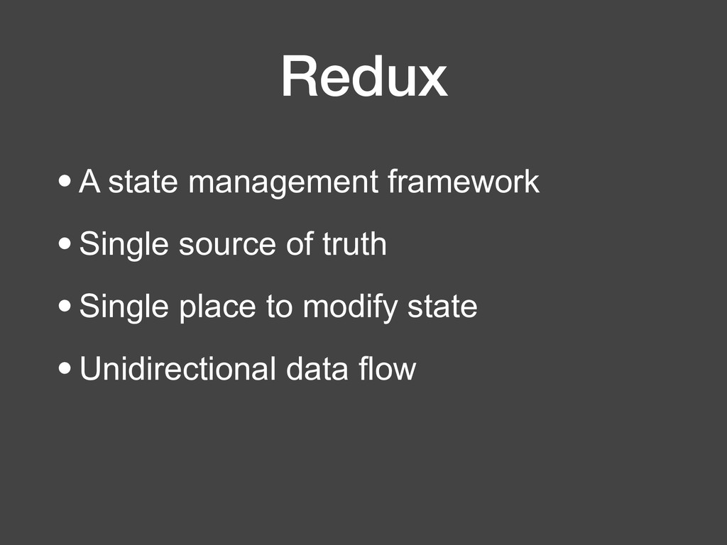 Redux •A state management framework •Single sou...