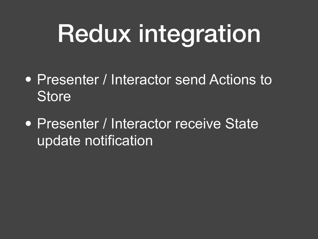 Redux integration • Presenter / Interactor send...