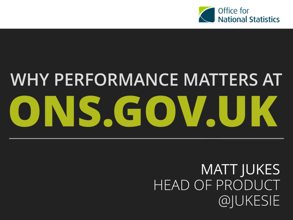 ONS.GOV.UK WHY PERFORMANCE MATTERS AT MATT JUKE...