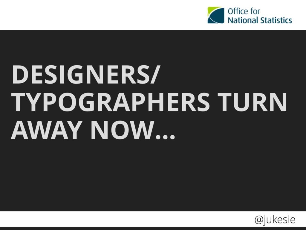 @jukesie DESIGNERS/ TYPOGRAPHERS TURN AWAY NOW…