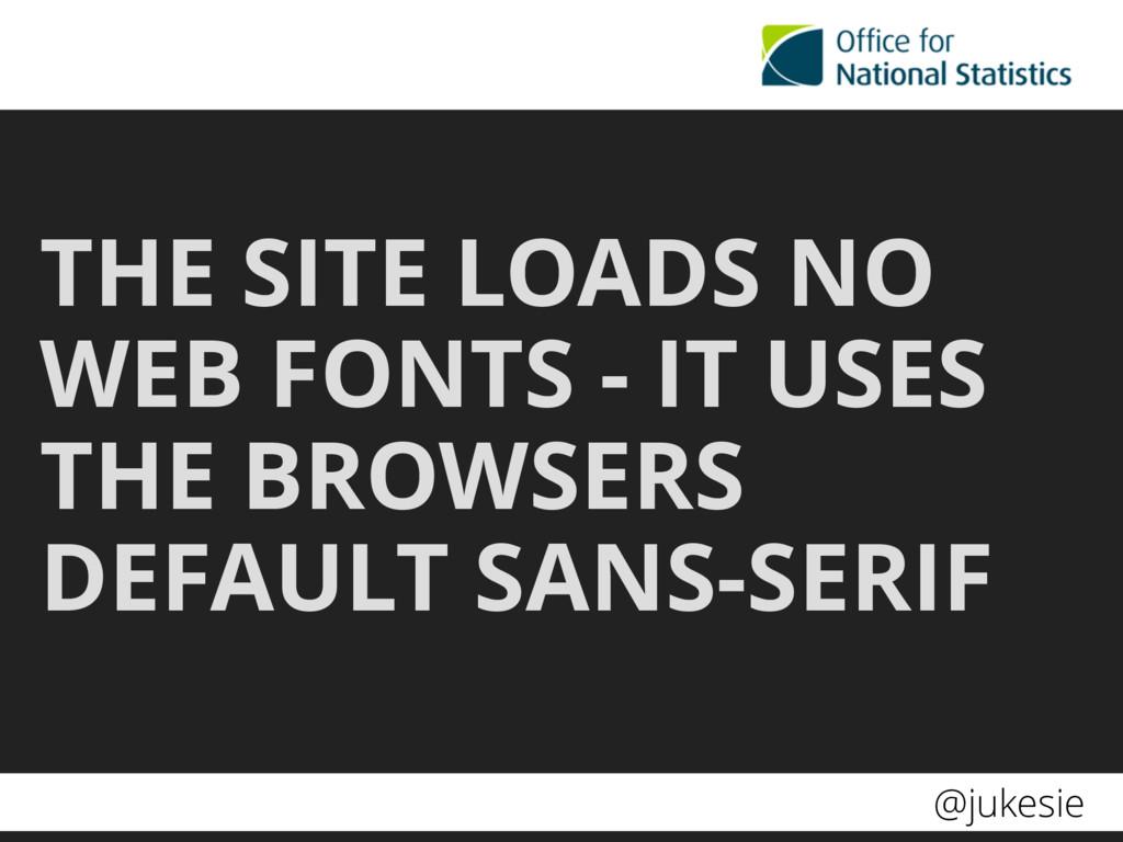 @jukesie THE SITE LOADS NO WEB FONTS - IT USES ...
