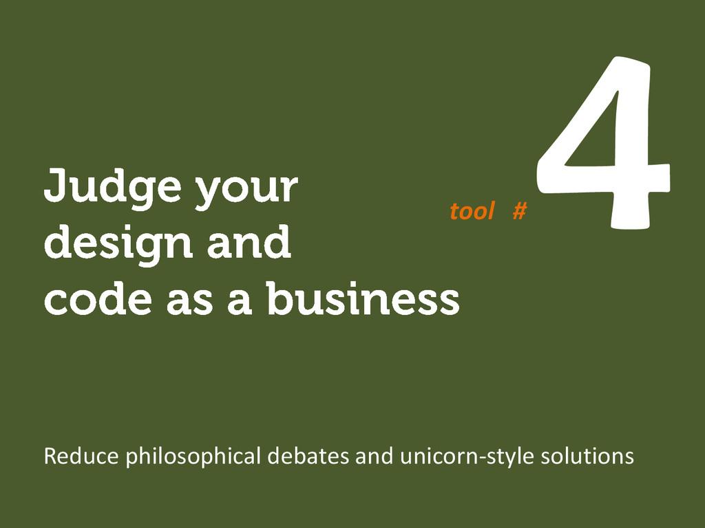 tool # Reduce philosophical debates and unicorn...