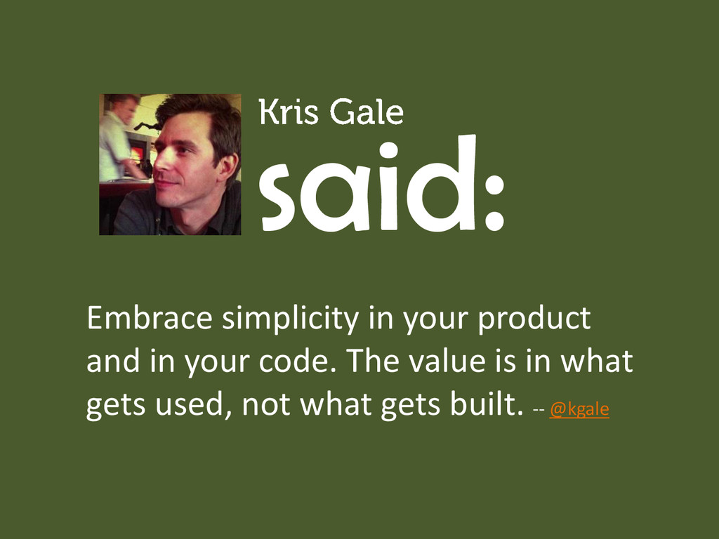 said: Embrace simplicity in your product and in...