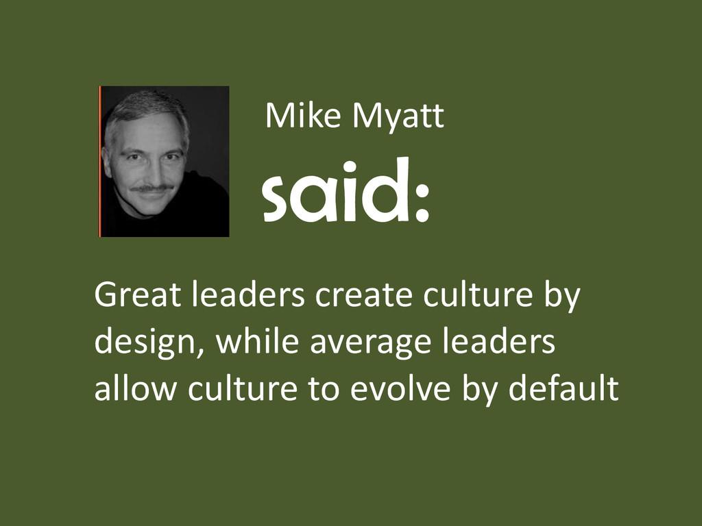 Mike Myatt said: Great leaders create culture b...