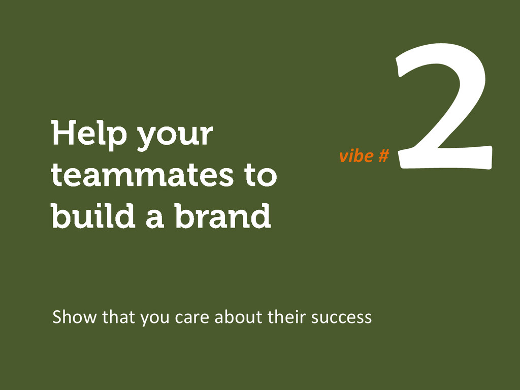 Show that you care about their success vibe #