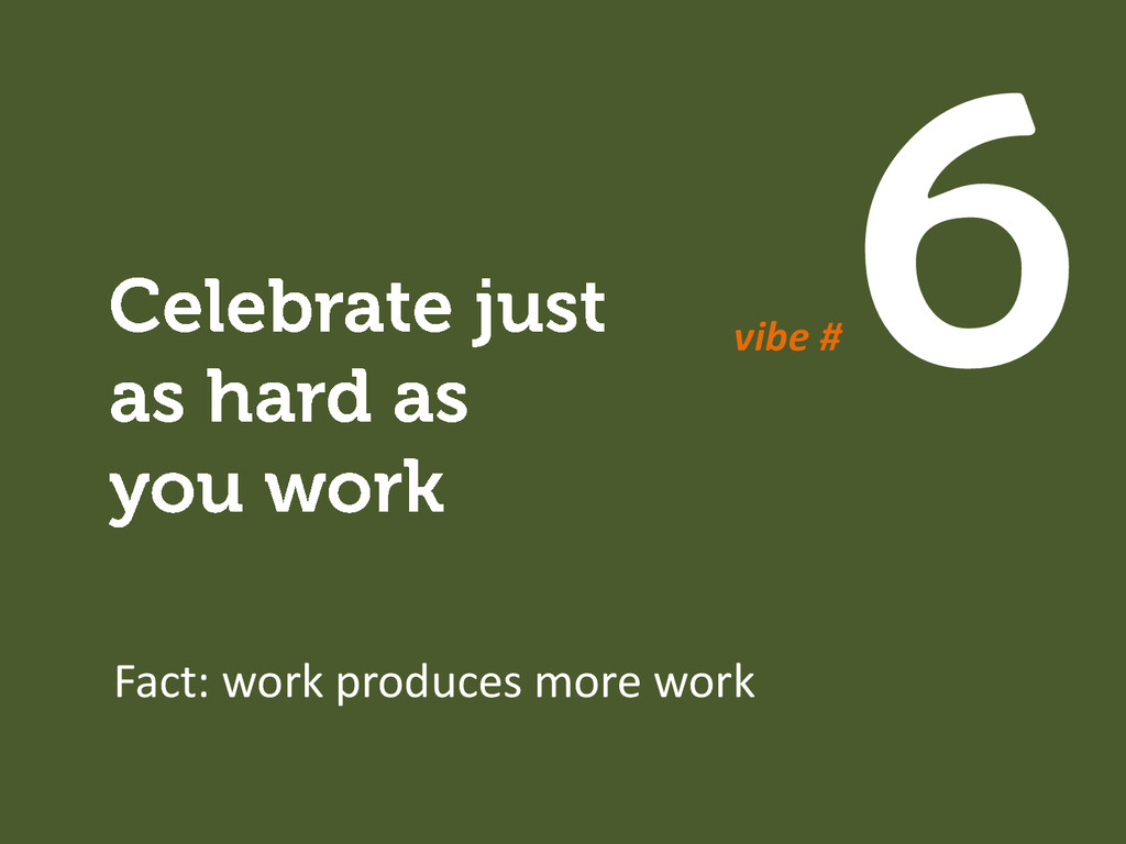 Fact: work produces more work vibe #