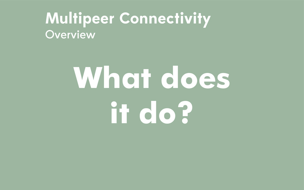 Multipeer Connectivity Overview What does it do?