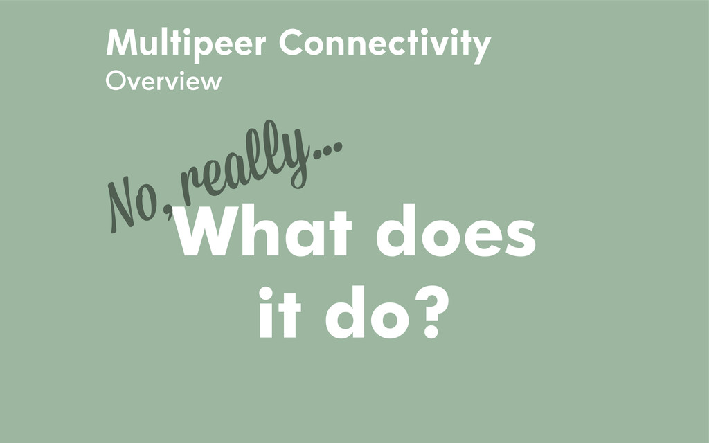 Multipeer Connectivity Overview What does it do...