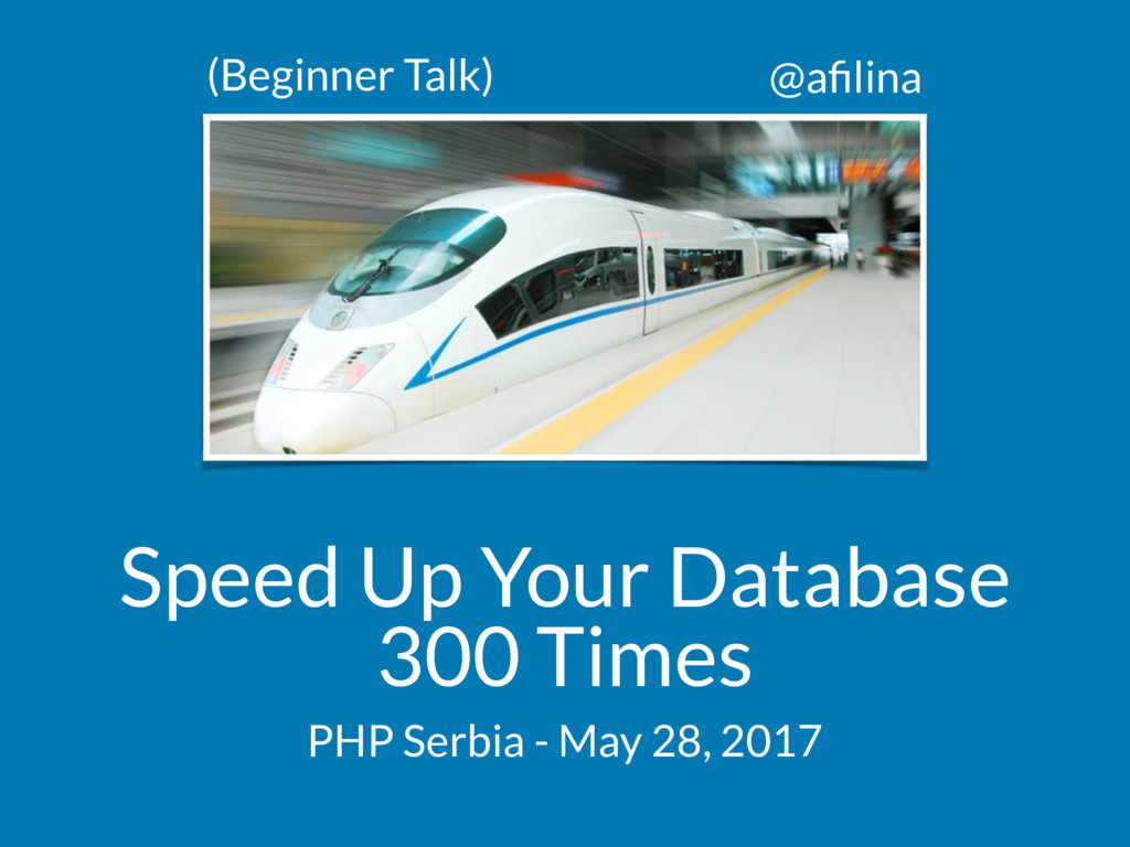 @afilina Speed Up Your Database 300 Times PHP Se...