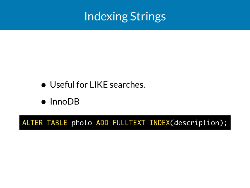 Indexing Strings • Useful for LIKE searches. • ...