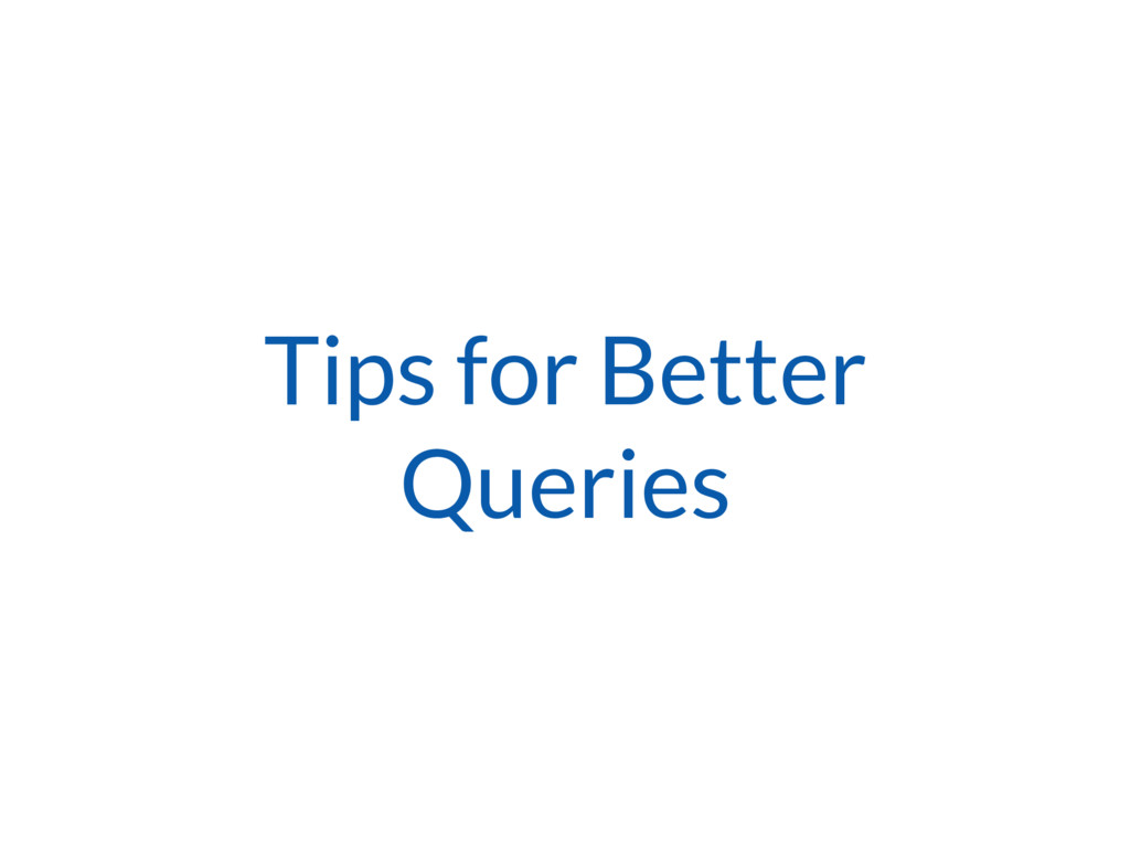 Tips for Better Queries