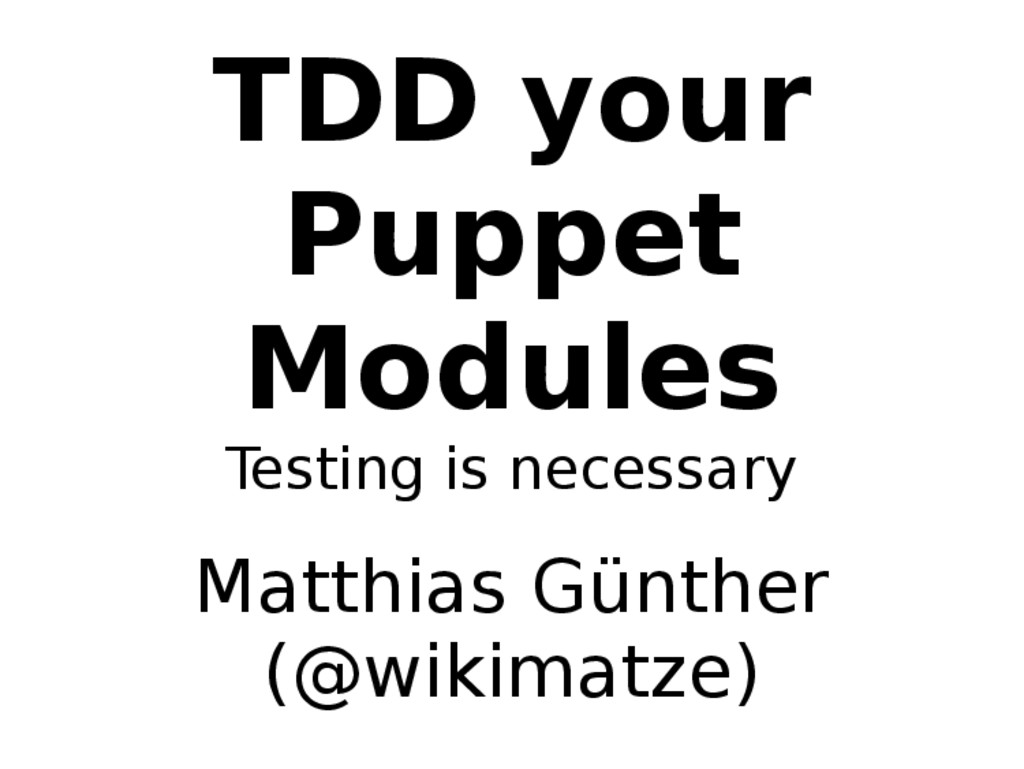 TDD your Puppet Modules Testing is necessary Ma...