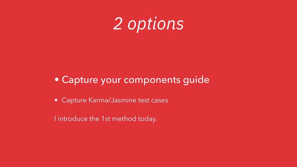 2 options • Capture your components guide • Cap...