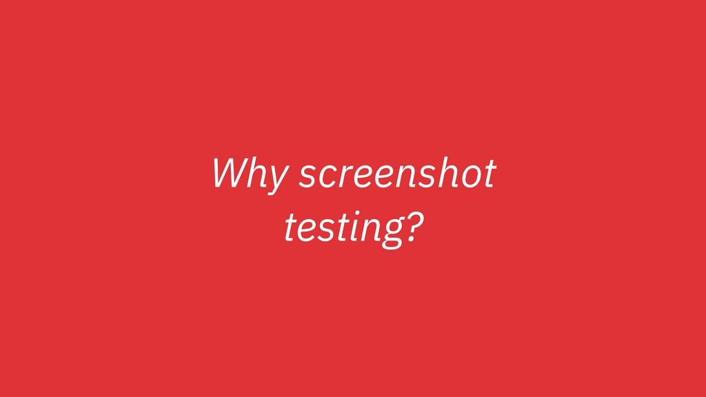 Why screenshot testing?
