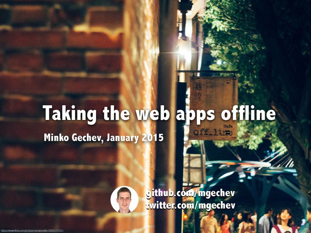 Taking the web apps offline github.com/mgechev ...