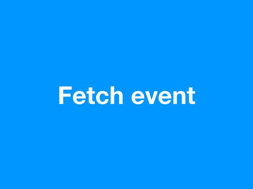 Fetch event