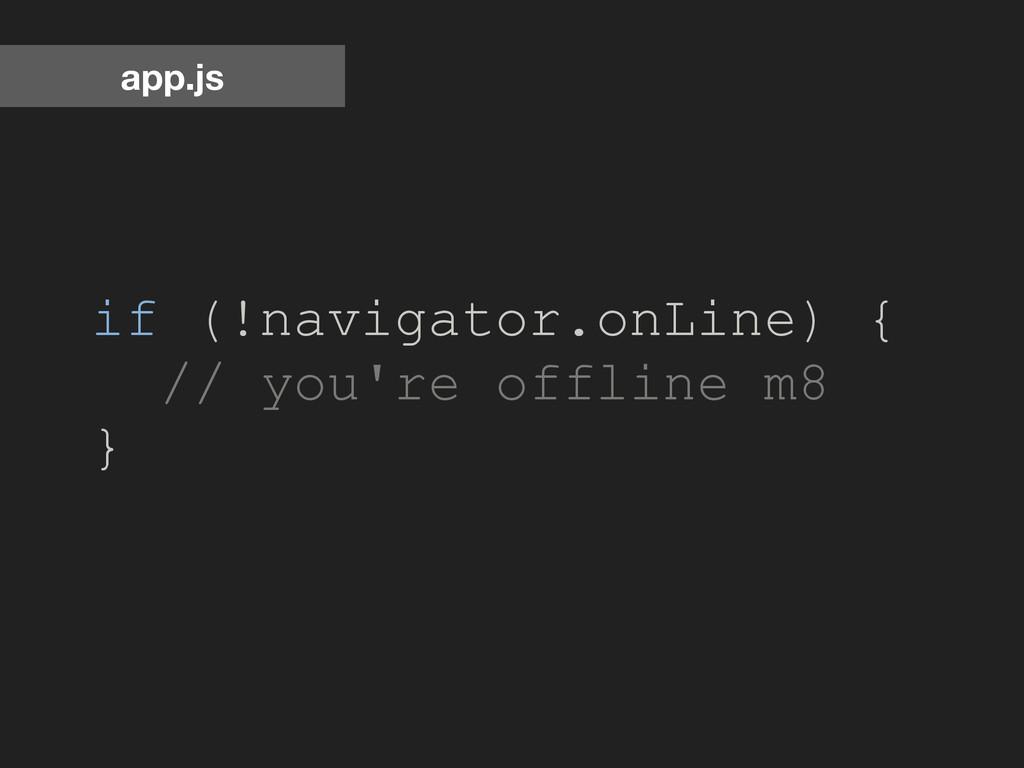 if (!navigator.onLine) { // you're offline m8 }...