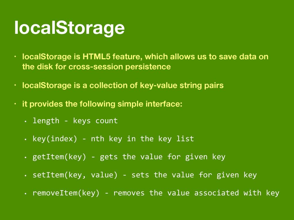 localStorage • localStorage is HTML5 feature, w...
