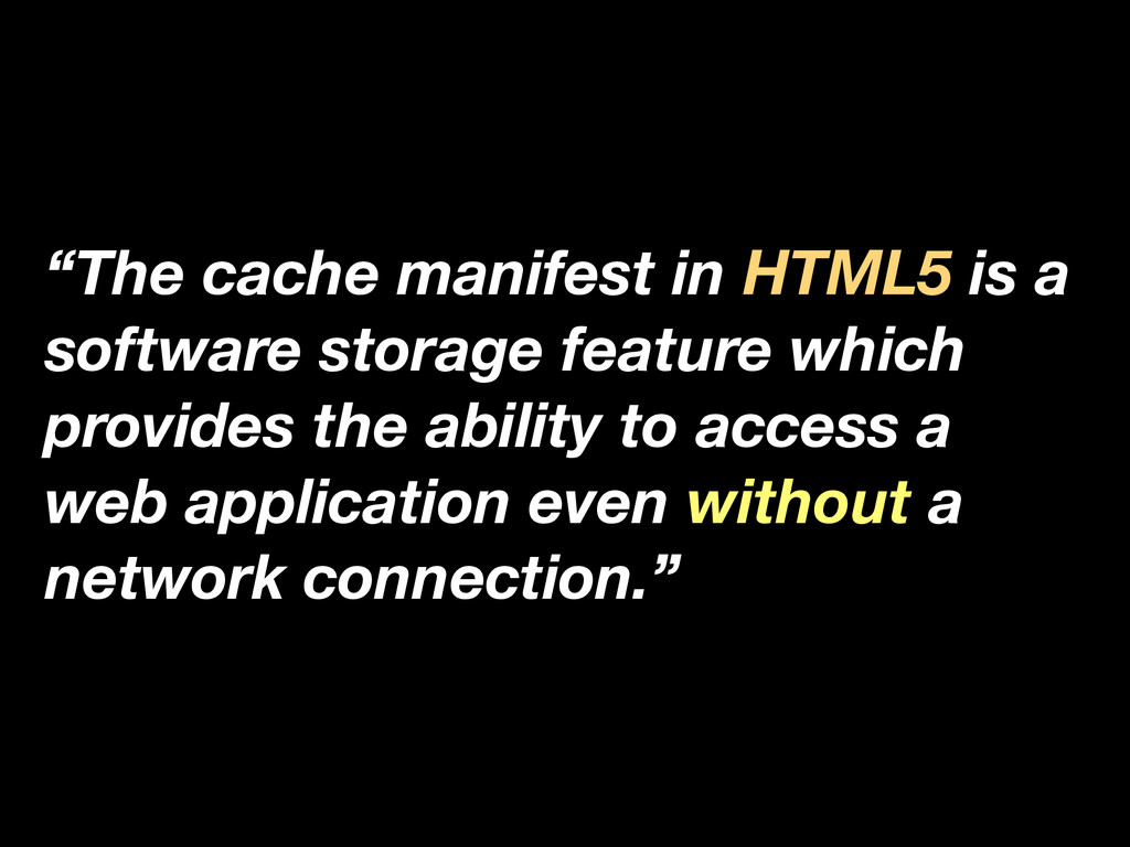 """""""The cache manifest in HTML5 is a software stor..."""