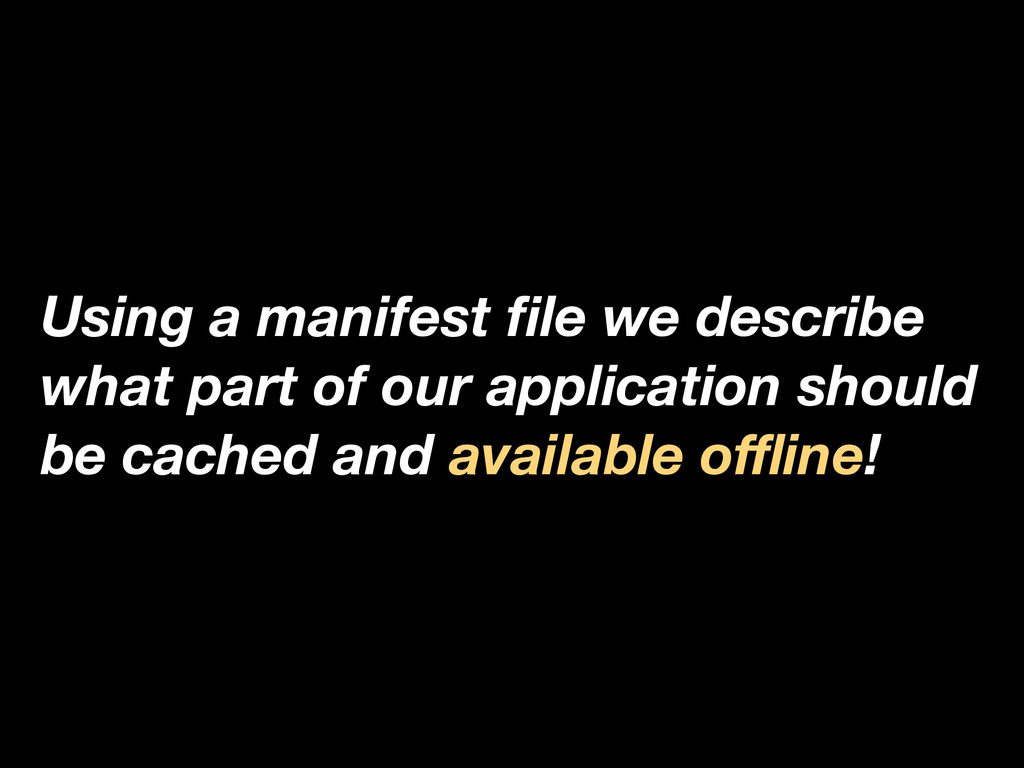 Using a manifest file we describe what part of o...