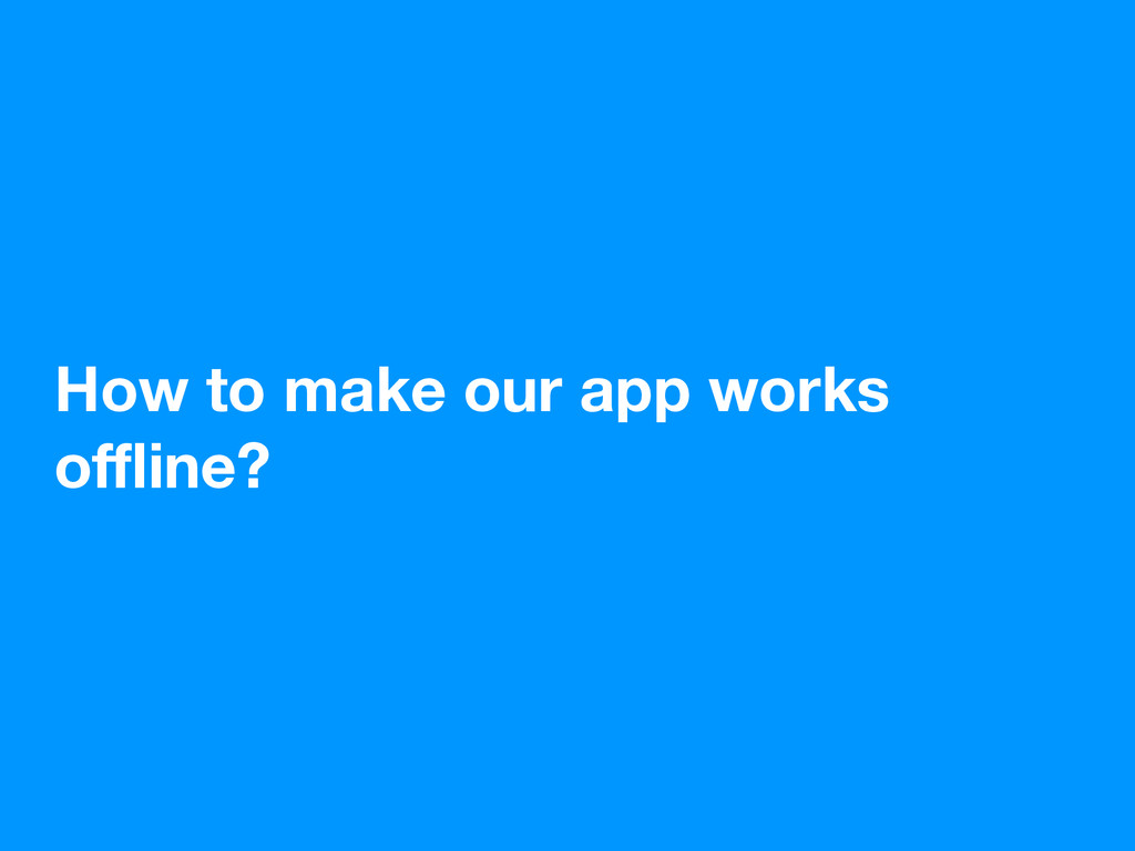 How to make our app works offline?