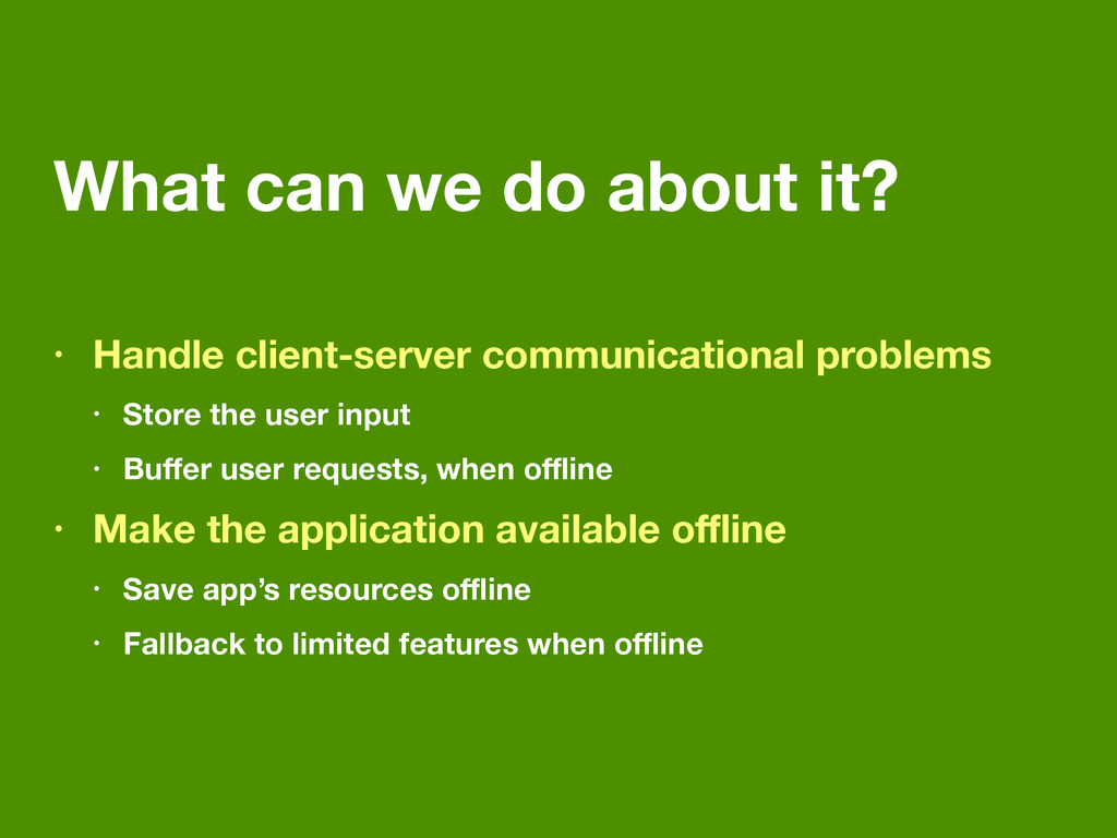 What can we do about it? • Handle client-server...