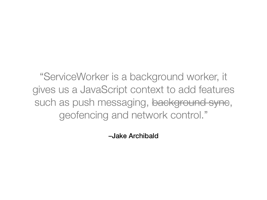 """–Jake Archibald """"ServiceWorker is a background ..."""