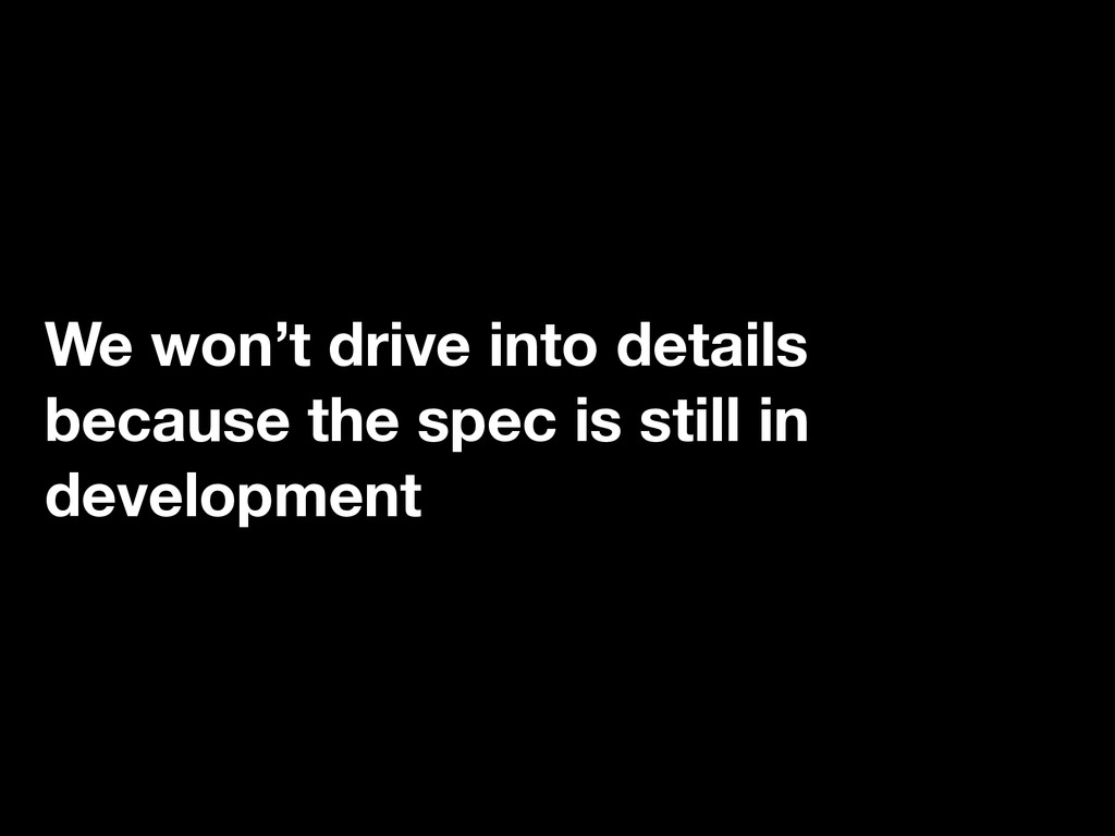 We won't drive into details because the spec is...