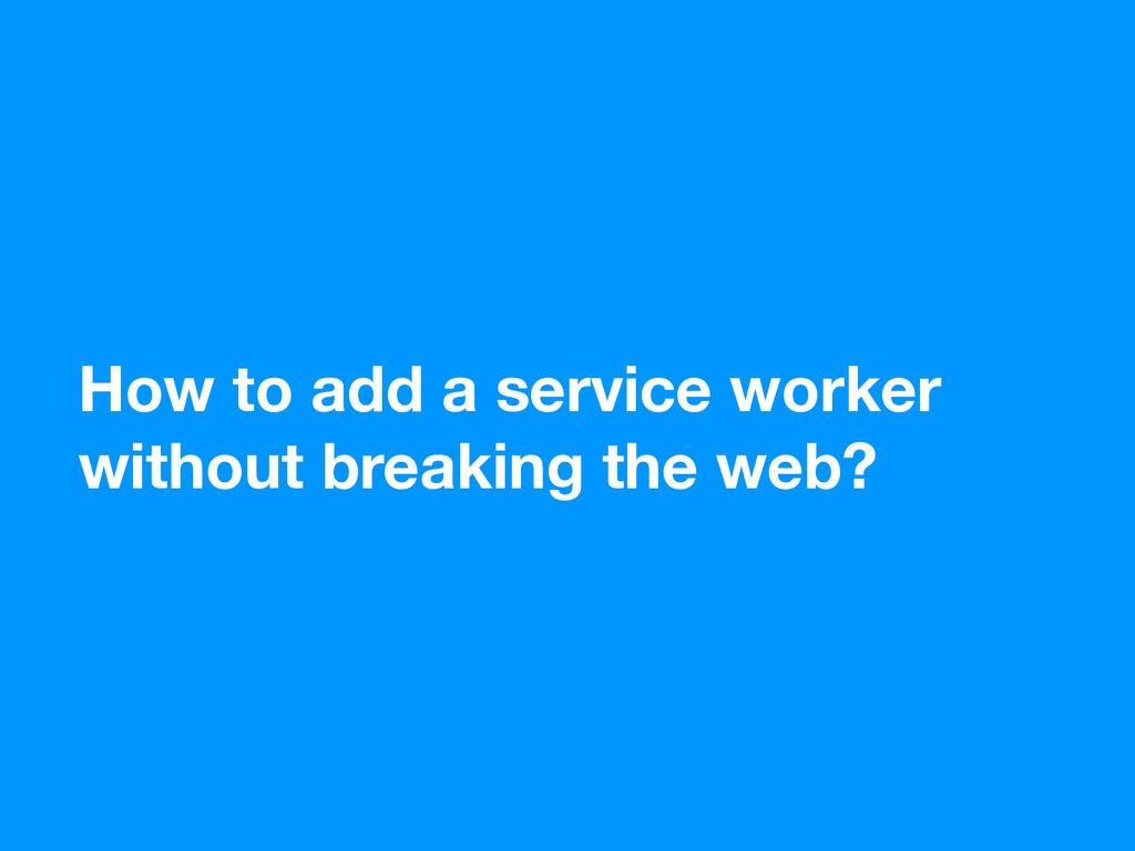 How to add a service worker without breaking th...