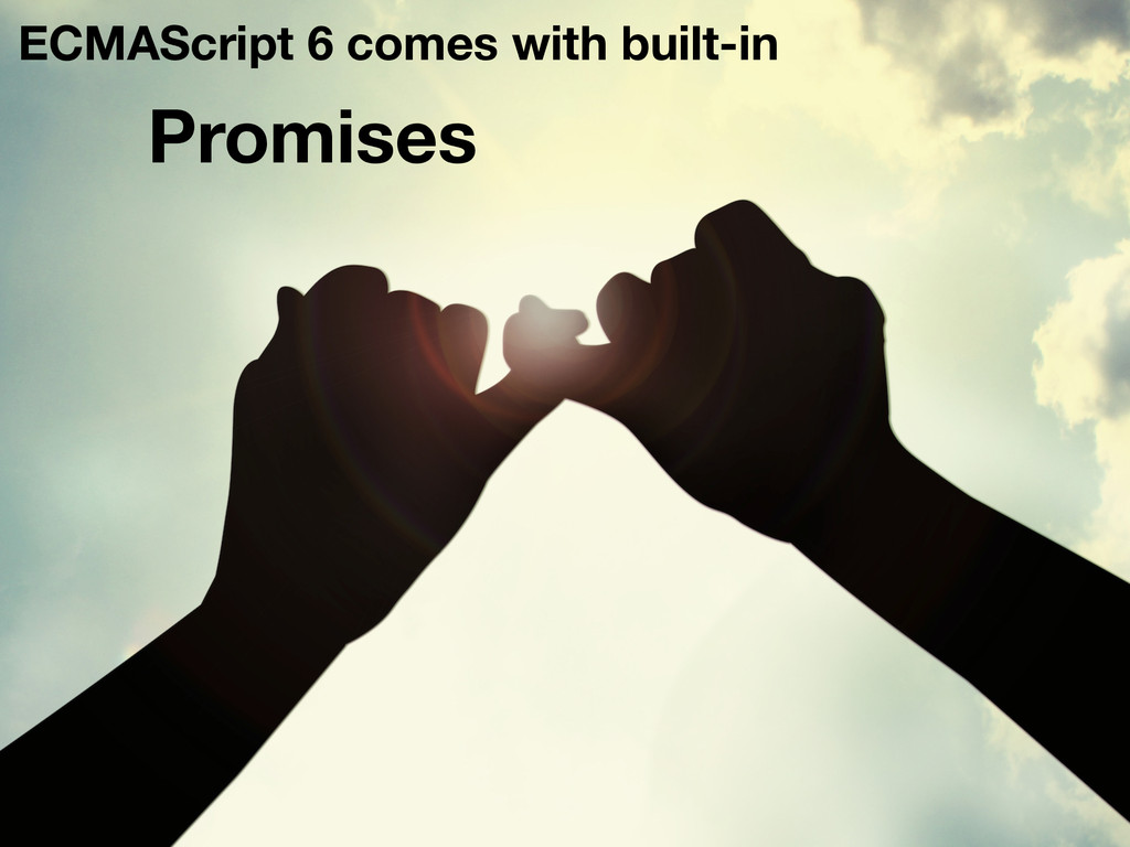 ECMAScript 6 comes with built-in Promises