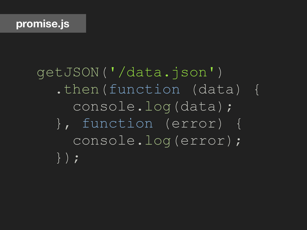 getJSON('/data.json') .then(function (data) { c...