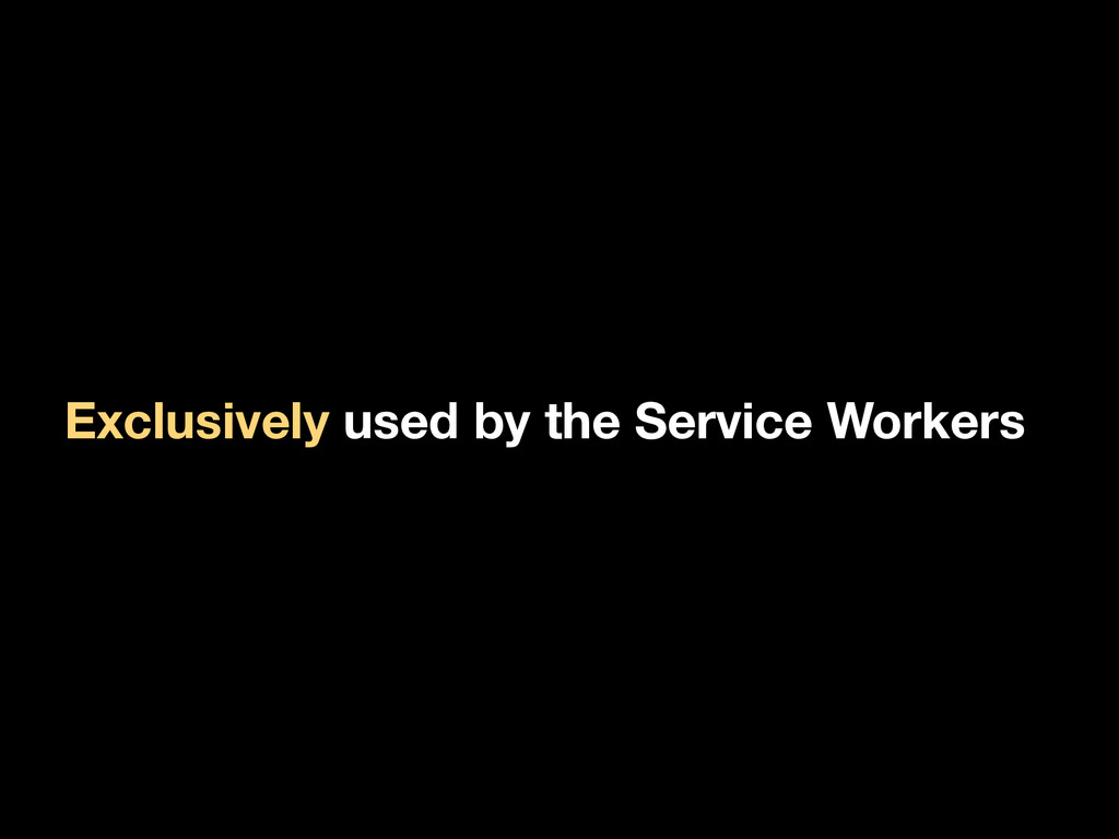 Exclusively used by the Service Workers