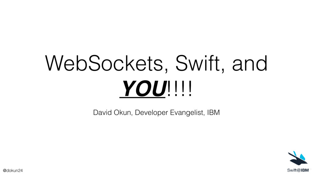 WebSockets, Swift, and YOU!!!! David Okun, Deve...