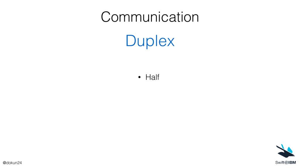 Communication Duplex • Half @dokun24