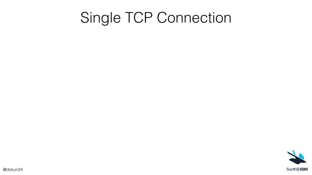 Single TCP Connection @dokun24