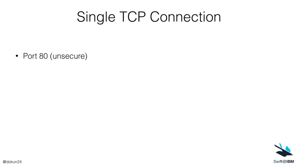Single TCP Connection • Port 80 (unsecure) @dok...