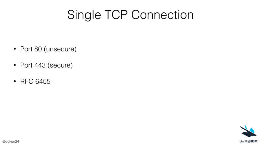 Single TCP Connection • Port 80 (unsecure) • Po...