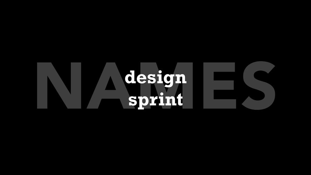 NAMES design sprint