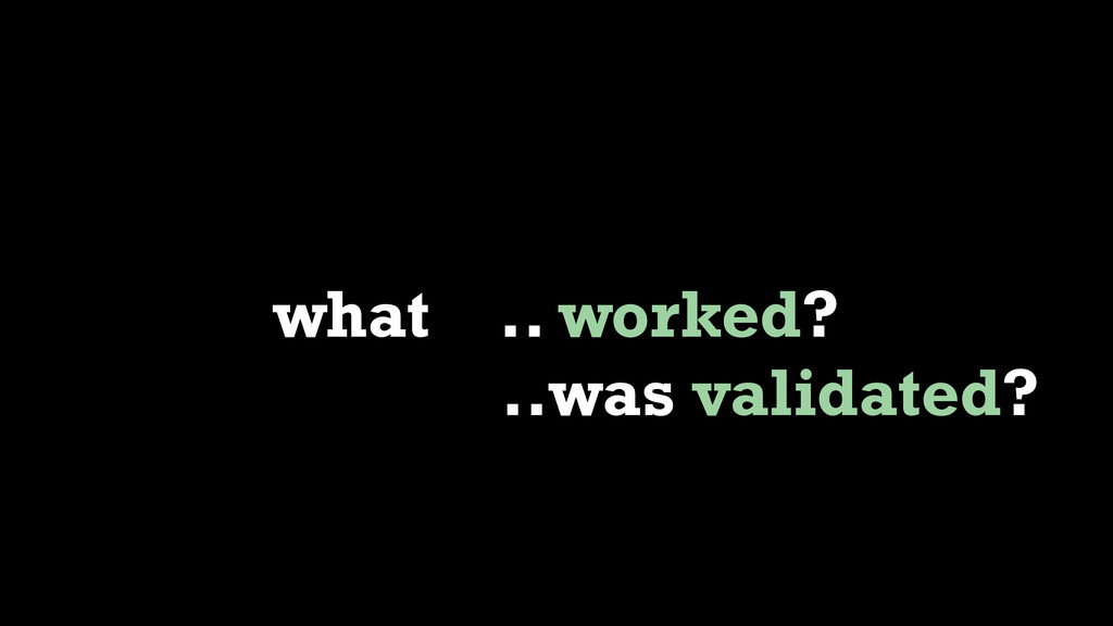 what .. worked? ..was validated?