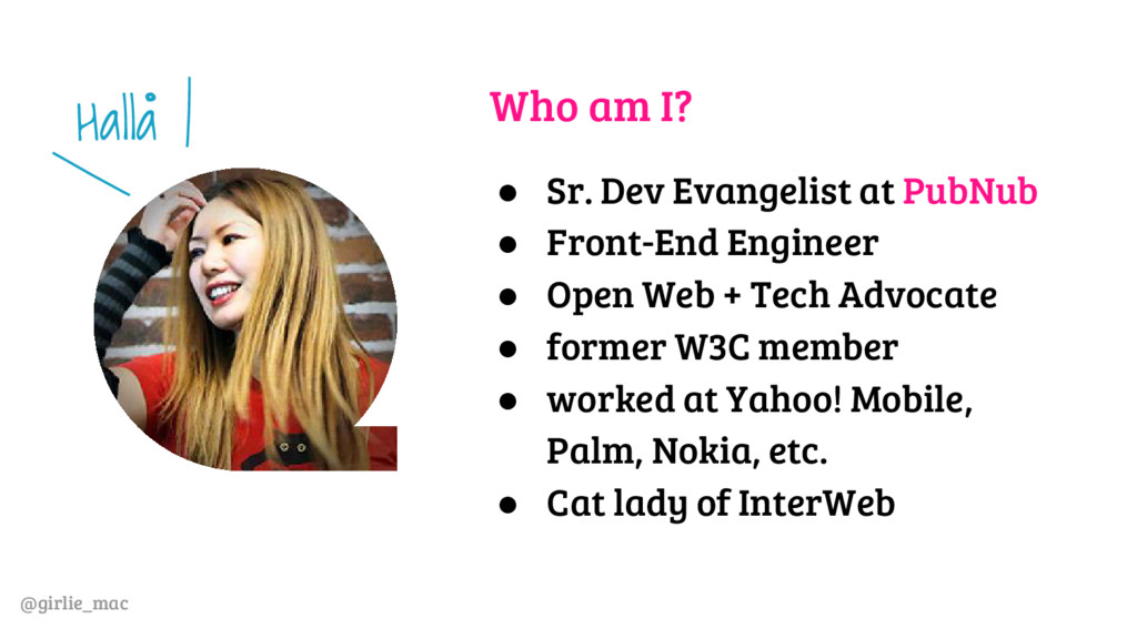 @girlie_mac Who am I? ● Sr. Dev Evangelist at P...