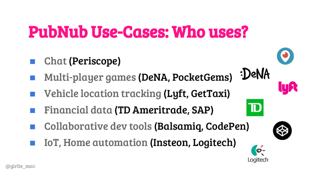 @girlie_mac PubNub Use-Cases: Who uses? ◼ Chat ...