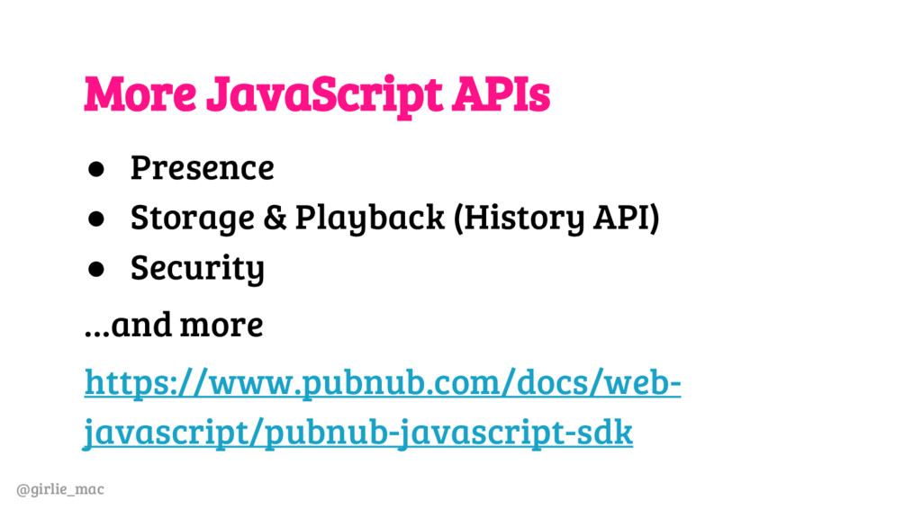 @girlie_mac More JavaScript APIs ● Presence ● S...