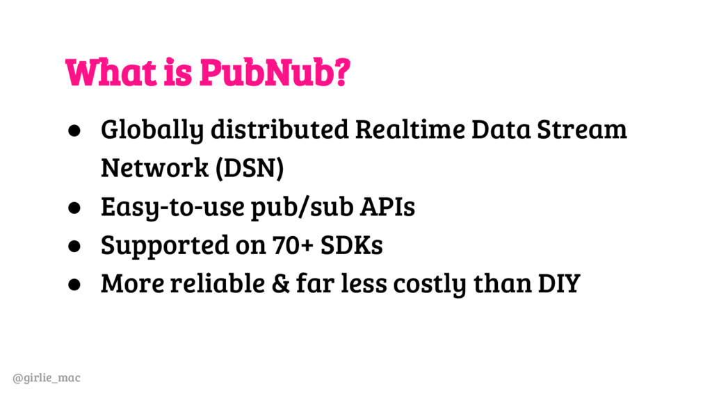 @girlie_mac What is PubNub? ● Globally distribu...