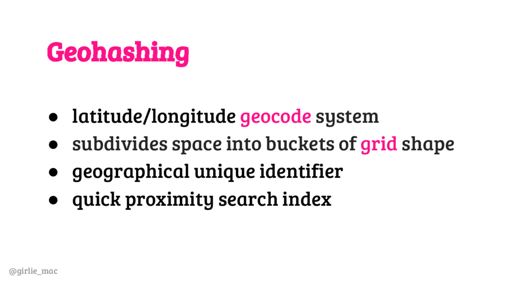 @girlie_mac Geohashing ● latitude/longitude geo...