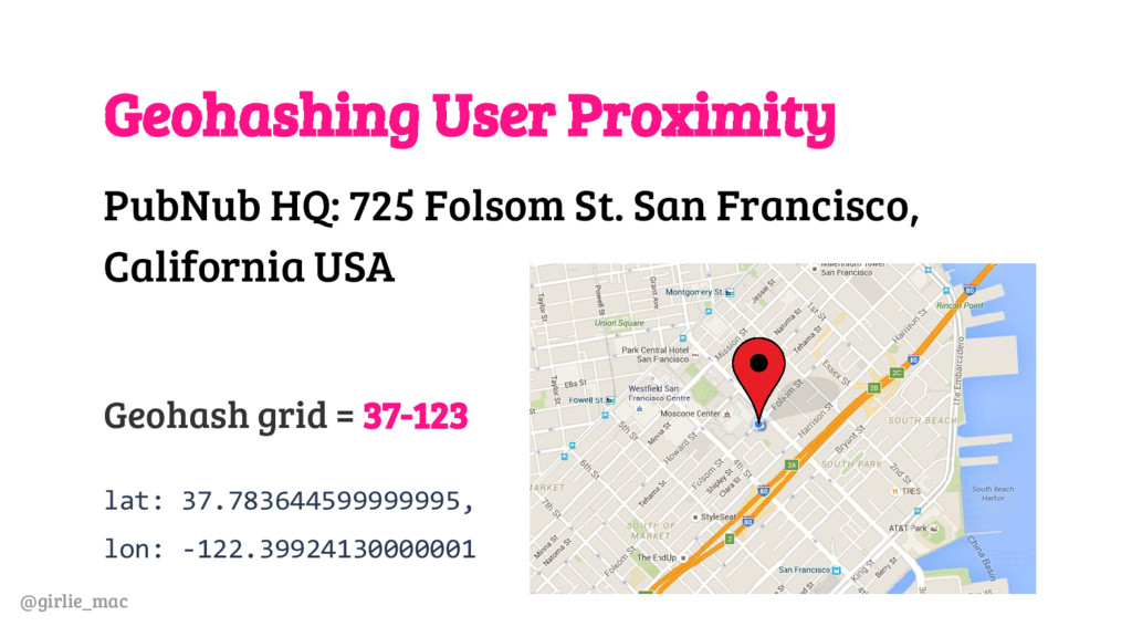 @girlie_mac Geohashing User Proximity PubNub HQ...